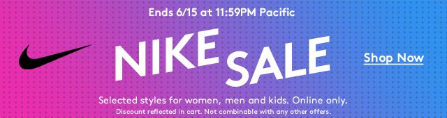 Ends 6/15 at 11:59PM Pacific | Nike Sale | Shop Now | Selected styles for women, men and kids. Online only. | Discount reflected in cart. Not combinable with any other offers.