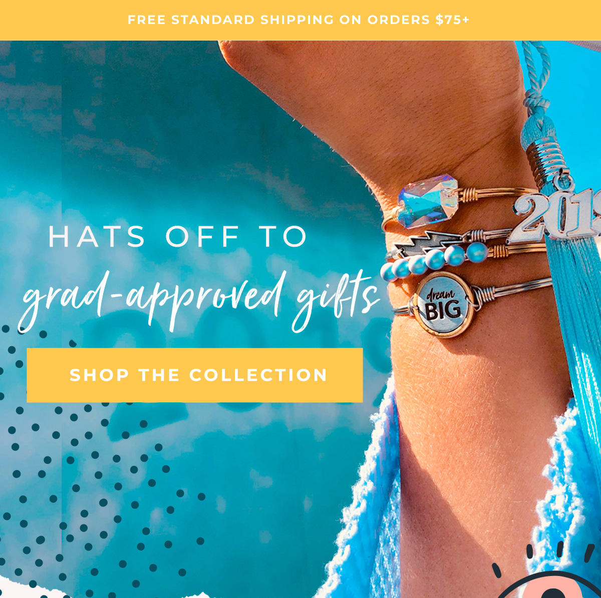 FREE STANDARD SHIPPING ON ORDERS $75+ | HATS OFF TO grad-approved gifts | SHOP THE COLLECTION