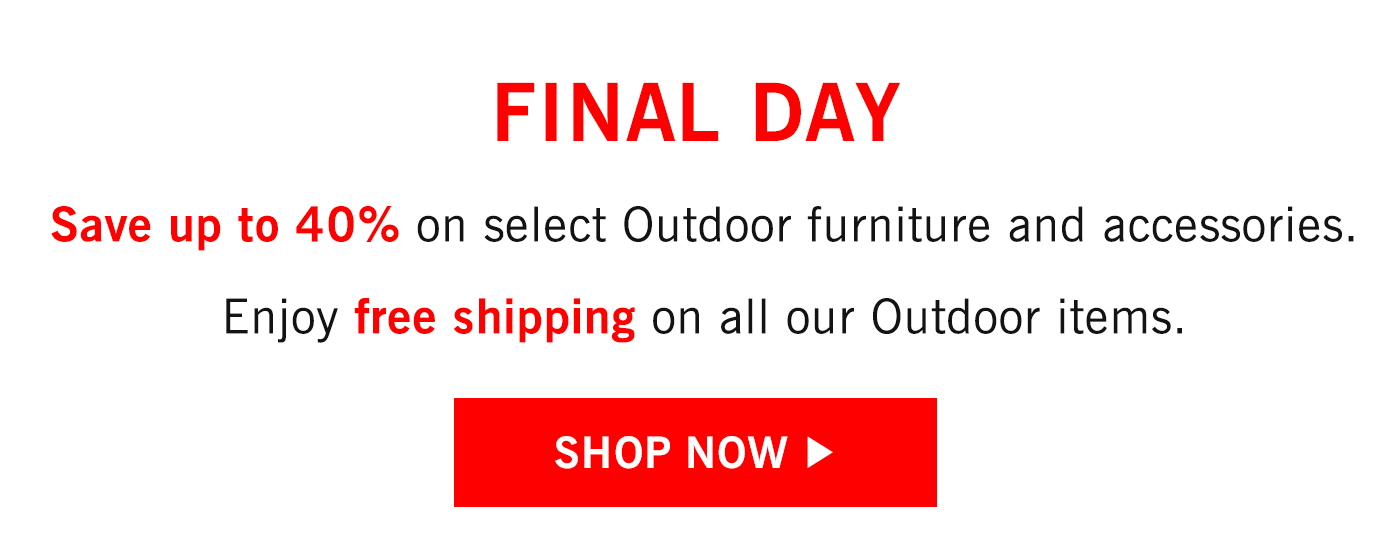 Save up to 40% on select Outdoor furniture and accessories. Enjoy free shipping on all our Outdoor items.