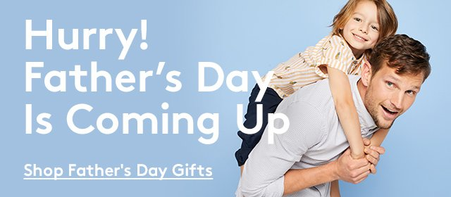 Hurry! Father's Day is coming up | Shop Father's Day Gifts