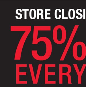 STORE CLOSING IN 6 DAYS. 75% OFF EVERYTHING