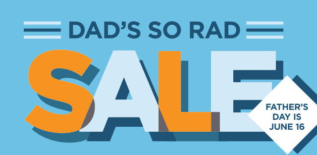 Dad's So Rad Sale. Father's Day is June 16
