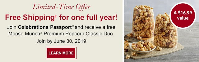Limited-Time Offer - Free Shipping†  for one full year! - Join Celebrations Passport® and receive a free Moose Munch® Premium Popcorn Classic Duo. LEARN MORE>
