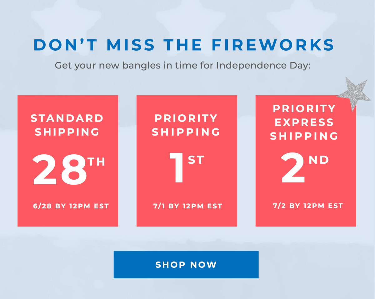 DON'T MISS THE FIREWORKS   Get your new bangles in time for Independence Day:   SHOP NOW
