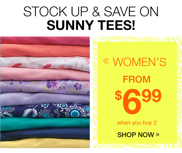 Women's Tees from $6.99 when you buy 2
