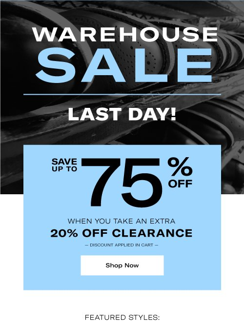 Warehouse Sale - LAST DAY! Save Up To 75% When You Take an Extra 20% Off Clearance. Discount applied in cart.