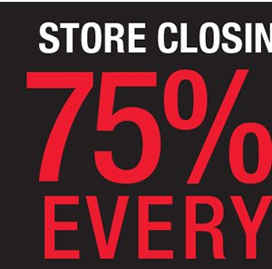 STORE CLOSING TOMORROW. 75% OFF EVERYTHING