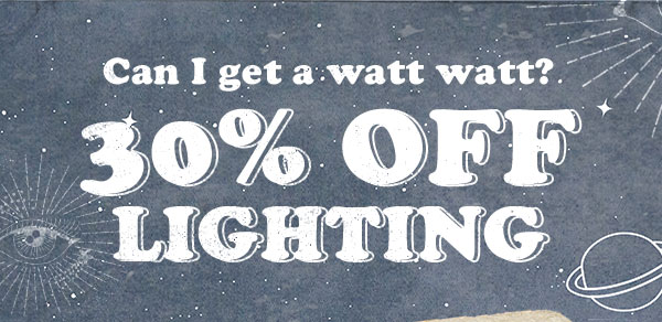 Get Lit! 30% off Lighting