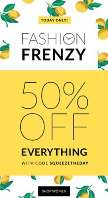 Today Only! Fashion Frenzy - 50% off Everything with code SQUEEZETHEDAY - Shop Women