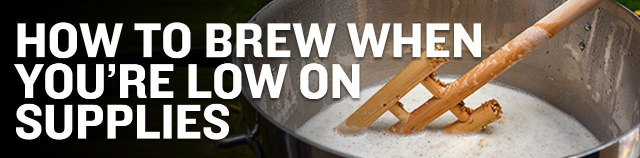 How to Brew When You're Low On Supplies