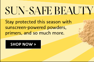 Sun-Safe Beauty. Stay protected this season with sunscreen-powered powders, primers, and so much more. Shop Now