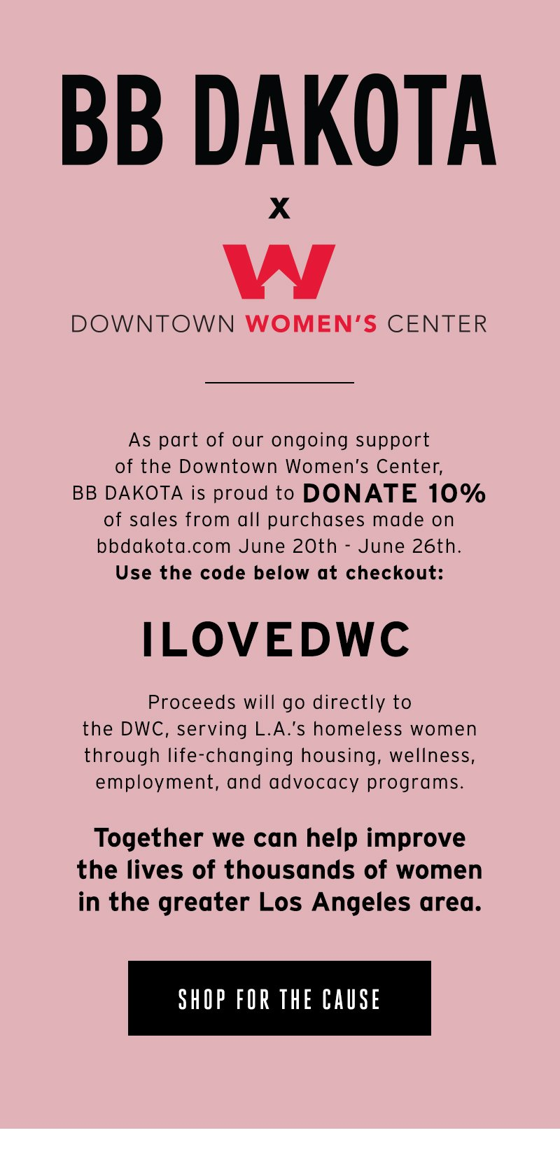 BB DAKOTA X Downtown Women's Center. Donte 10% with every purchase when you use code ILOVEDWC. Shop for the cause.