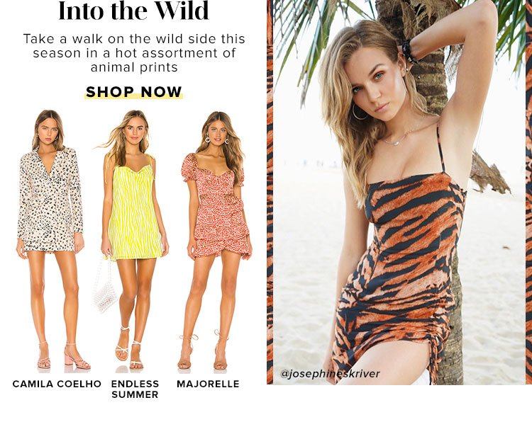 Into the Wild. Take a walk on the wild side this season in a hot assortment of animal prints. Shop Now.