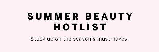 Summer beauty hotlist