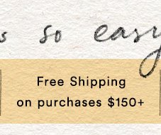 Free Shipping on Purchases $150+