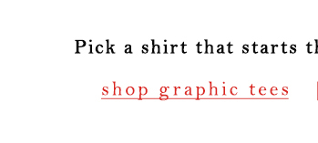Shop graphic tees.