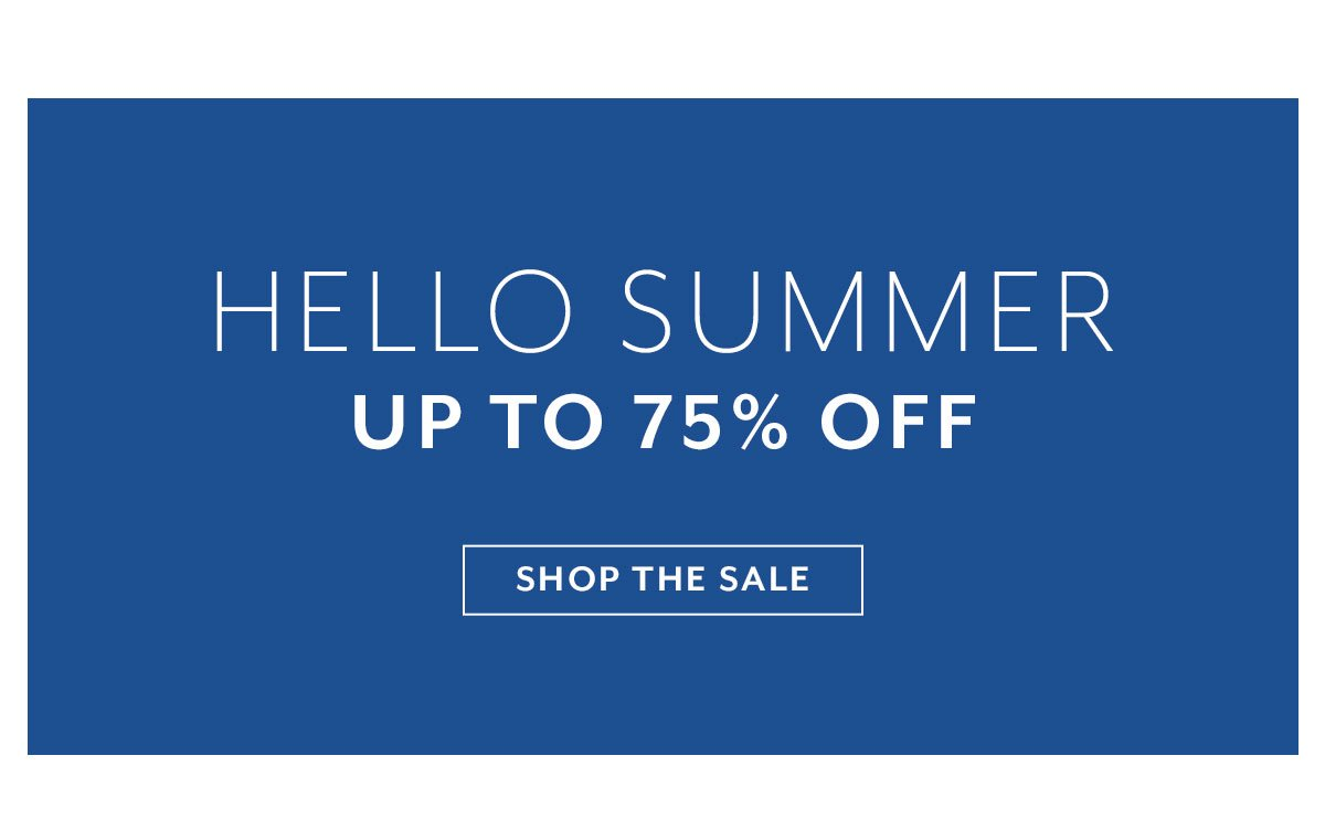 Hello Summer • Up To 75% Off