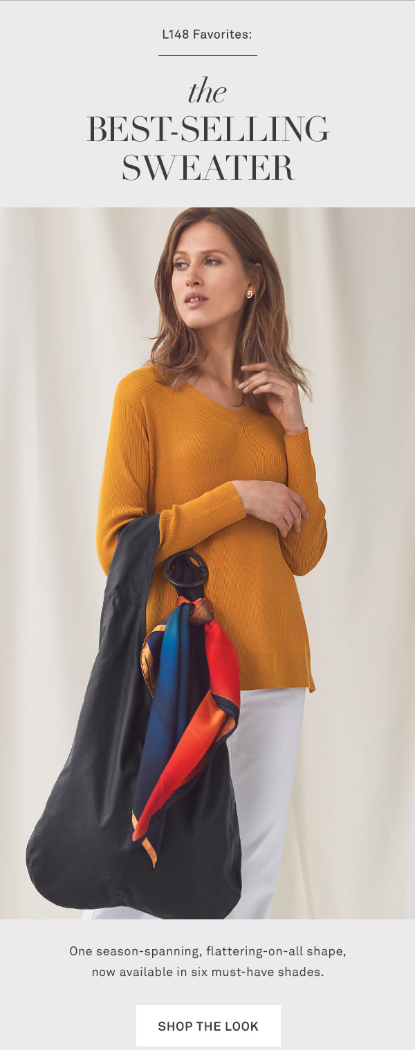 L148 Favorites: The Best-Selling Sweater - One season-spanning, flattering-on-all shape, now available in six must-have shades. - [SHOP THE LOOK]