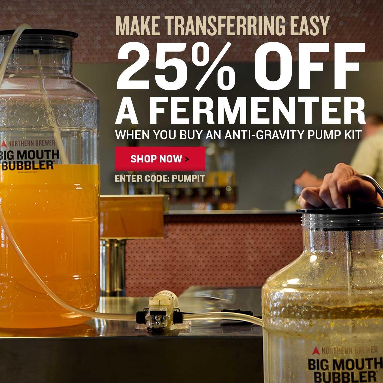 25% Off a fermenter when you buy an anti-gravity pump kit. Promo code: PUMPIT