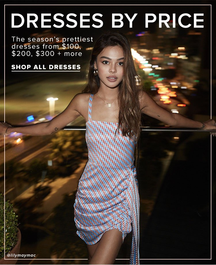 Dresses By Price. The season's prettiest dresses from $100, $200, $300 + more. Shop all dresses.