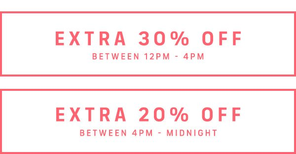 EXTRA 30% OFF 12PM - 4PM