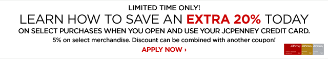 LIMITED TIME ONLY! LEARN HOW TO SAVE AN EXTRA 20% TODAY ON SELECT PURCHASES WHEN YOU OPEN AND USE YOUR JCPENNEY CREDIT CARD. 5% on select merchandise. Discount can be combined with another coupon! APPLY NOW