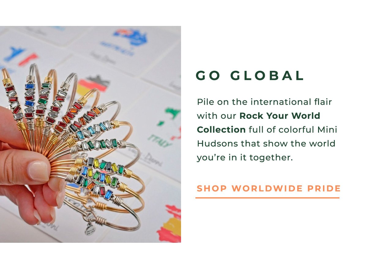 GO GLOBAL | Pile on the international flair with our Rock Your World Collection full of colorful Mini Hudsons that show the world you're in it together. | SHOP WORLDWIDE PRIDE