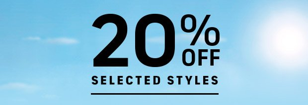 20% OFF SELECTED STYLES