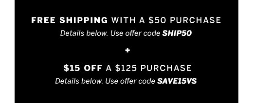 Free Shipping with a $50 Purchase + $15 Off $125