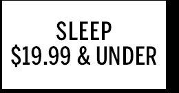 Sleep $19.99 & Under