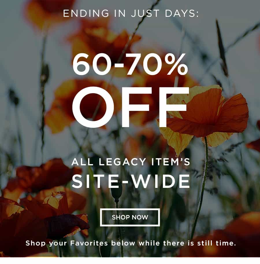 Up to 60%-70% OFF ALL LEGACY ITEMS SITEWIDE - ENDING IN JUST DAYS