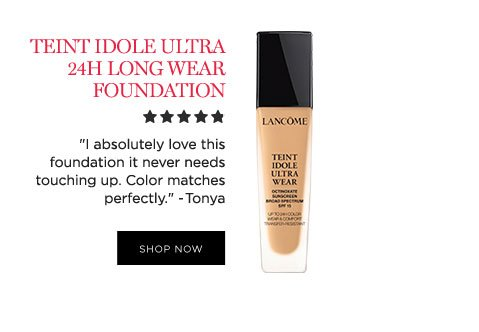"""TEINT IDOLE ULTRA 24H LONG WEAR FOUNDATION - """"I absolutely love this foundation, it never needs touching up. Color matched perfectly."""" - Tonya - SHOP NOW"""