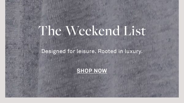 The Weekend List - Designed for Leisure. Rooted in Luxury. - [SHOP NOW]