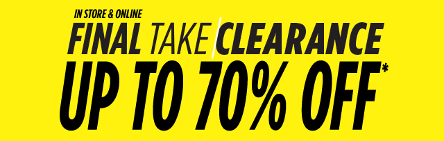 Up to 70% Off* Final Take Clearance. In Store and Online