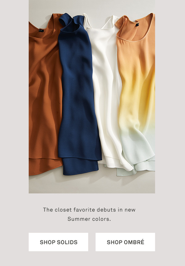 The closet favorite debuts in new Summer colors. - [SHOP SOLIDS] - [SHOP OMBREÉ]