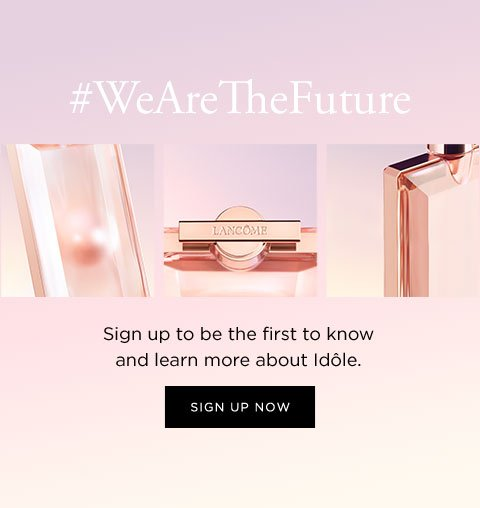 Hashtag WeareTheFuture - Sign up to be the first to know and learn more about Idôle. - SIGN UP NOW