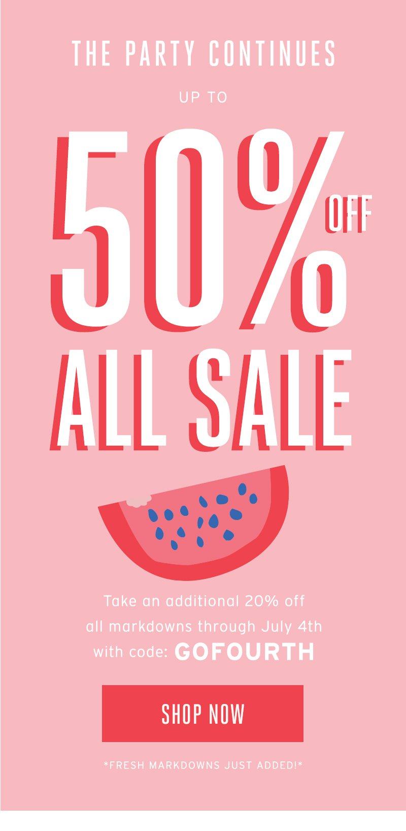 The party continues up 50% off all sale with GOFOURTH. Shop now.