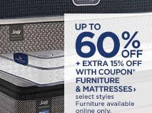 Up to 60% Off Plus Extra 15% Off with coupon* Furniture and Mattresses, select styles. Furniture available online only