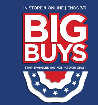 In store & online only. Ends July 6. Big buys - star-spangled savings - 3 days only!