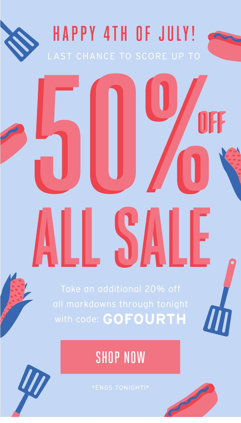 Happy 4th of july. 50% all sale. promo code gofourth. shop now.