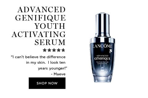 "ADVANCED GENEFIQUE YOUTH ACTIVATING SERUM - ""I can't believe the difference in my skin.  I look ten years younger!"" - Maeve - SHOP NOW"