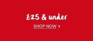 £25 & under - Shop Now