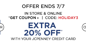 In Store & Online - Extra 20% off with your JCPenney Credit Card. Use code HOLIDAY3 or Get Coupon: