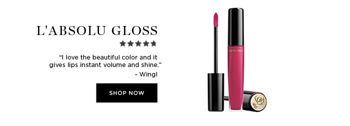 """L'ABSOLU GLOSS - """"I love the beautiful color and it gives lips instant volume and shine."""" - Wingl - SHOP NOW"""