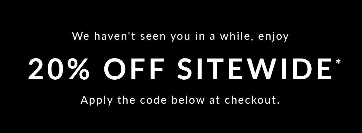 Enjoy 20% off sitewide*. Get Shopping