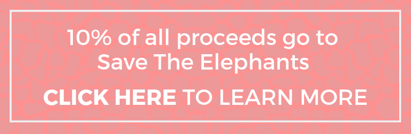 10% of all proceeds go to Save The Elephants. CLICK HERE to learn more.