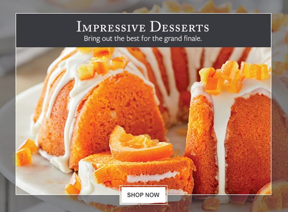 Impressive Desserts - Bring out the best for the grand finale.