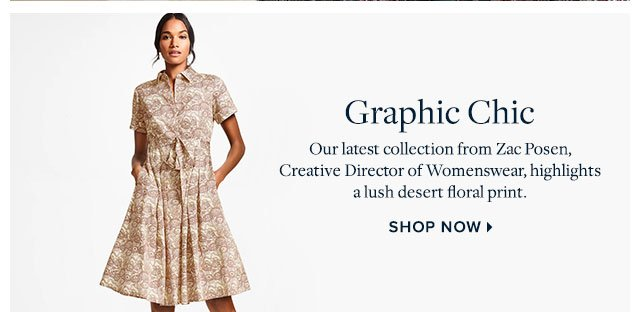 Graphic Chic - Our latest collection from Zac Posen, Creative Director of Womenswear, highlights a lush desert floral print - SHOP NOW