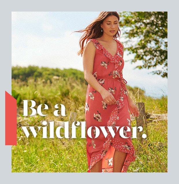 Be a wildflower. Shop florals