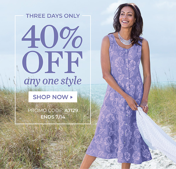 ONLINE EXCLUSIVE, 3 DAYS ONLY: TAKE 40% OFF ANY ONE STYLE. USE PROMO CODE: A7129. ENDS 7/14/19. SHOP NOW.